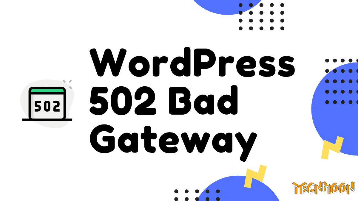 什麼是 502 Bad Gateway Error 錯誤與如何在 WordPress 中修復這個問題